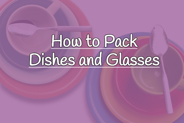 How to pack dishes and glasses